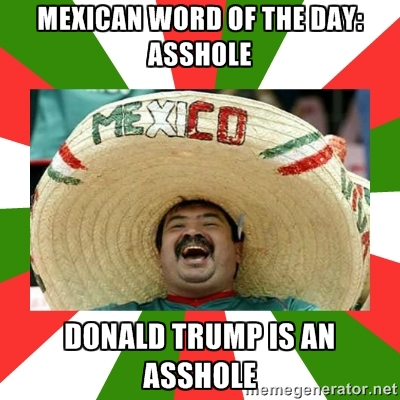 Trump - Asshole, Mexican Word Of The Day